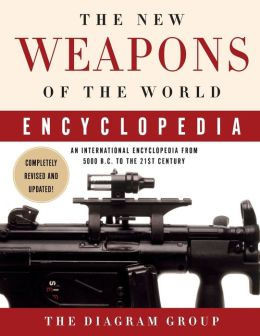New Weapons of the World Encyclopedia: An International Encyclopedia from 5000 B. C. to the 21st Century