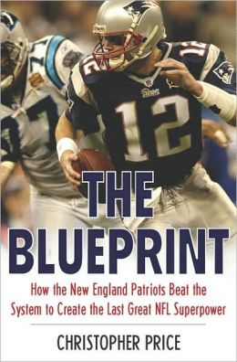 Blueprint: How the New England Patriots Beat the System to Create the Last Great NFL Superpower