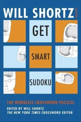 Will Shortz Presents Get Smart Sudoku: 100 Easy-to-Hard Puzzles