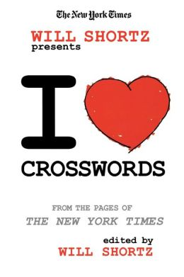 New York Times Will Shortz Presents I Love Crosswords: From the Pages of the New York Times