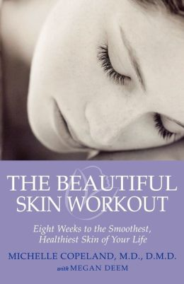 Beautiful Skin Workout: The Eight-Week Skin Workout to Get the Smoothest, Healthiest Skin of Your Life