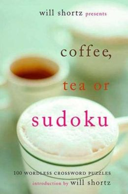 Will Shortz Presents Coffee, Tea or Sudoku: 100 Wordless Crossword Puzzles
