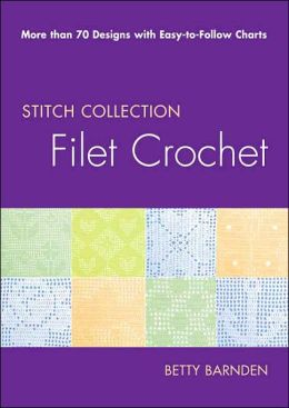 Filet Crochet: More than 70 Designs with Easy-to-Follow Charts