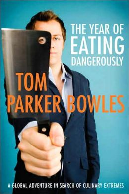 Year of Eating Dangerously: A Global Adventure in Search of Culinary Extremes