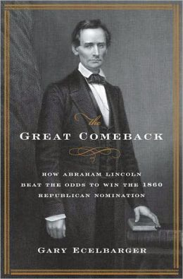 Great Comeback: How Abraham Lincoln Beat the Odds to Win the 1860 Republican Nomination