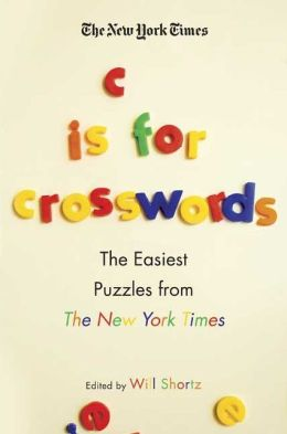 New York Times C Is for Crosswords: The Easiest Puzzles from the New York Times