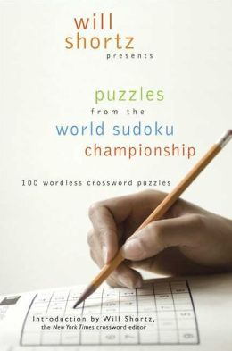 Will Shortz Presents Puzzles from the World Sudoku Championship: 100 Wordless Crossword Puzzles