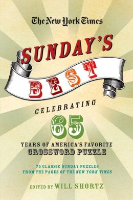 New York Times Sunday's Best: Celebrating 65 Years of America's Favorite Crossword Puzzle: 75 Classic Sunday Puzzles from the Pages of the New York Times