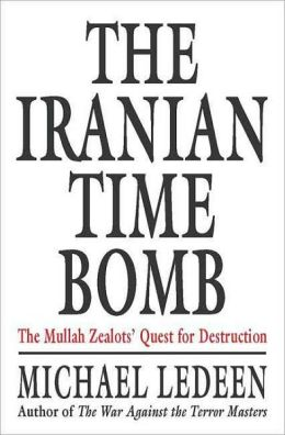 Iranian Time Bomb: The Mullah Zealots' Quest for Destruction