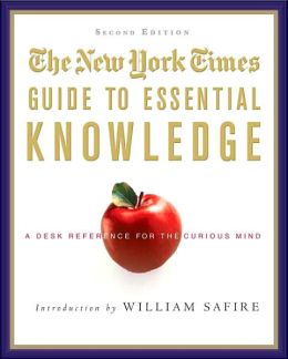 New York Times Guide to Essential Knowledge: A Desk Reference for the Curious Mind