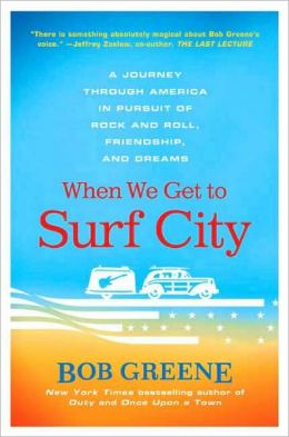When We Get to Surf City: A Journey Through America in Pursuit of Rock and Roll, Friendship, and Dreams