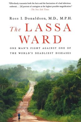 The Lassa Ward: One Man's Fight Against One of the World's Deadliest Diseases