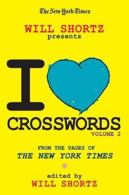 New York Times Will Shortz Presents I Love Crosswords Volume 2: From the Pages of the New York Times