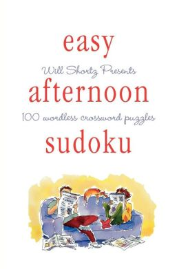 Will Shortz Presents Easy Afternoon Sudoku: 100 Wordless Crossword Puzzles