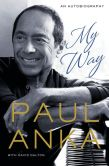 Book Cover Image. Title: My Way:  An Autobiography, Author: Paul Anka