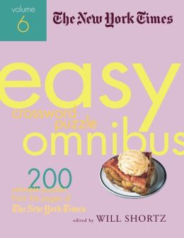 New York Times Easy Crossword Puzzle Omnibus Volume 6: 200 Solvable Puzzles from the Pages of the New York Times