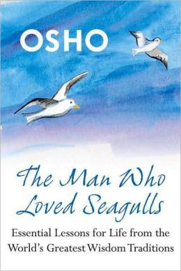 Man Who Loved Seagulls: Essential Life Lessons from the World's Greatest Wisdom Traditions