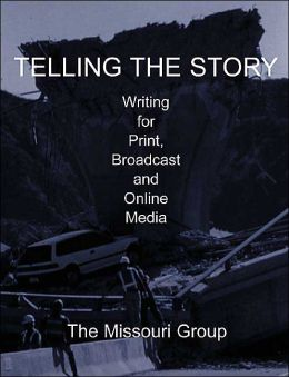 Telling the Story : Writing for Print, Broadcast and Online Media / With CD-ROM