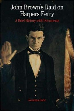John Brown's Raid on Harpers Ferry: A Brief History with Documents