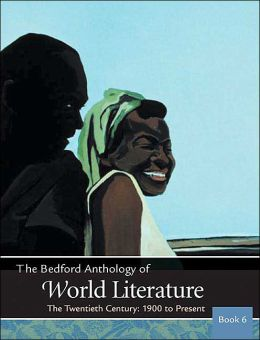 Bedford Anthology of World Literature: The Twentieth Century, 1900- The Present