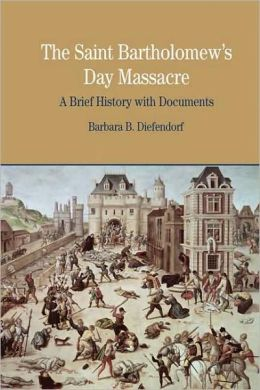 Saint Bartholomew's Day Massacre: A Brief History with Documents