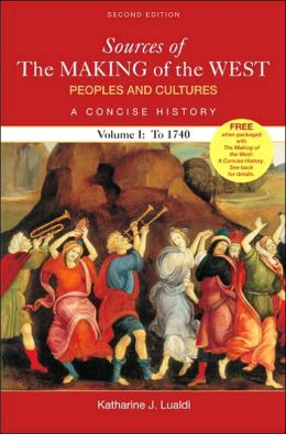 Sources of the Making of the West: Peoples and Cultures, a Concise History to 1740