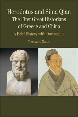 Herodotus and Sima Qian: The First Great Historians of Greece and China: A Brief History with Documents