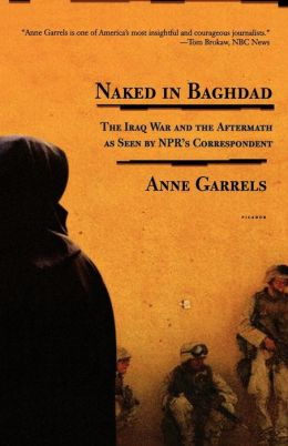 Naked in Baghdad: The Iraq War and the Aftermath as Seen by NPR's Correspondent