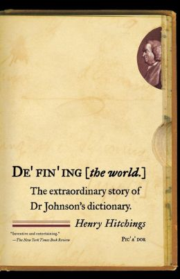 Defining the World: The Extraordinary Story of Dr. Johnson's Dictionary