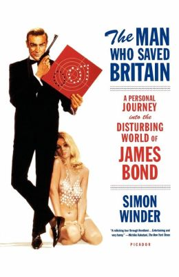 Man Who Saved Britain: A Personal Journey into the Disturbing World of James Bond