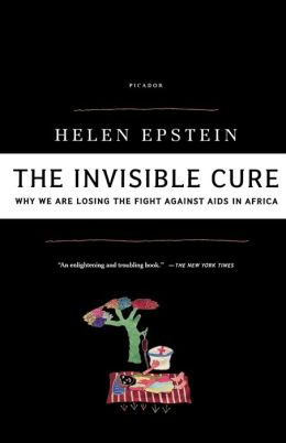 Invisible Cure: Why We Are Losing the Fight Against AIDS in Africa