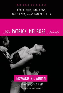 The Patrick Melrose Novels: Never Mind, Bad News, Some Hope, and Mother's Milk