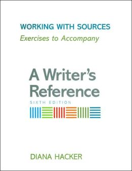 Working with Sources: Exercises to Accompany A Writer's Reference, Sixth Edition