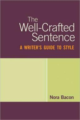 Well-Crafted Sentence: A Writer's Guide to Style