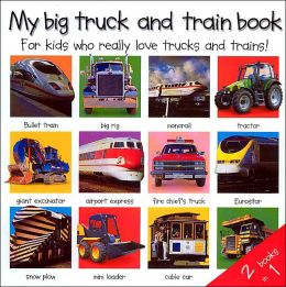 My Big Truck and Train Book: For Kids Who Really Love Trucks and Trains!
