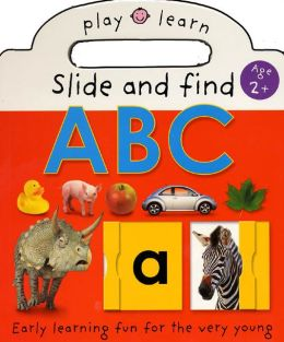 Slide and Find ABC: Easy Learning Fun, For the Very Young (Play and Learn Series)