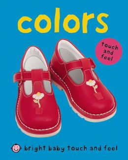Colors (Bright Baby Touch and Feel Series)