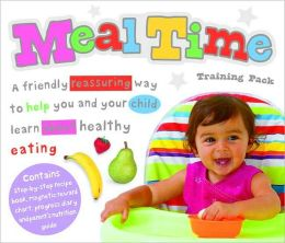 Meal Time: A Friendly Reassuring Way to Help Your and Your Child Learn about Healthy Eating