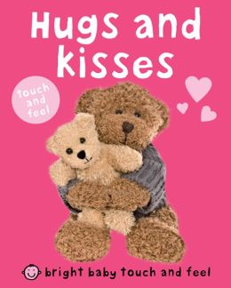 Hugs and Kisses (Bright Baby Touch and Feel Series)