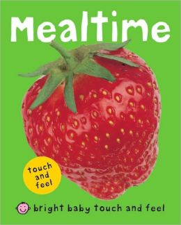 Mealtime (Bright Baby Touch and Feel Series)