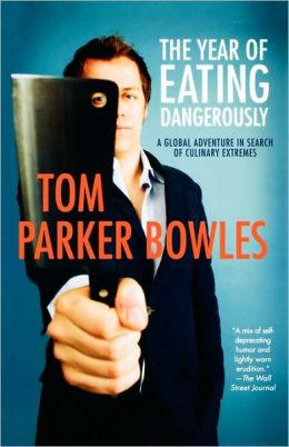 The Year of Eating Dangerously: A Global Adventure in Search of Culinary Extremes