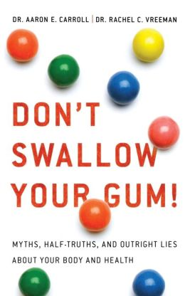 Don't Swallow Your Gum!: Myths, Half-Truths, and Outright Lies about Your Body and Health