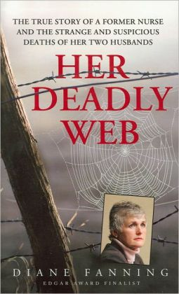 Her Deadly Web: The True Story of a Former Nurse and the Strange and Suspicious Deaths of Her Two Husbands