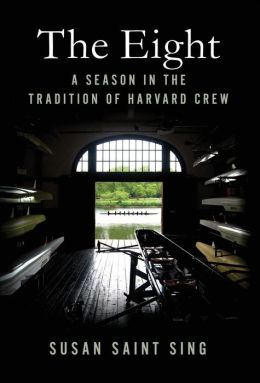 The Eight: A Season in the Tradition of Harvard Crew