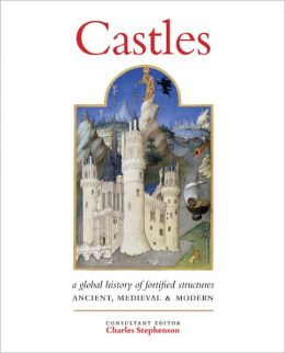 Castles: A Global History of Fortified Structures: Ancient, Medieval & Modern