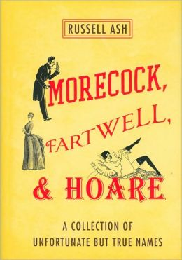 Morecock, Fartwell, and Hoare: A Collection of Unfortunate but True Names