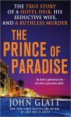 Book Cover Image. Title: The Prince of Paradise:  The True Story of a Hotel Heir, His Seductive Wife, and a Ruthless Murder, Author: John Glatt