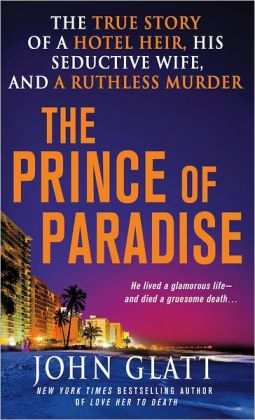 The Prince of Paradise: The True Story of a Hotel Heir, His Seductive Wife, and a Ruthless Murder