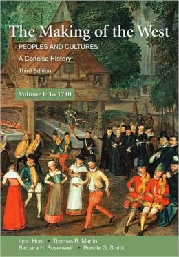 The Making of the West: Peoples and Cultures: A Concise History, Volume I to 1740