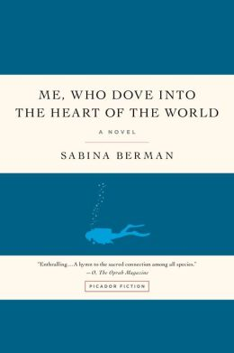 Me, Who Dove into the Heart of the World: A Novel